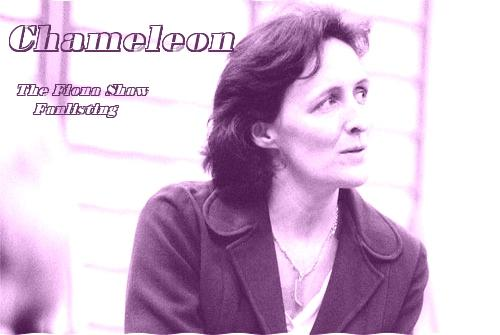Chameleon: The Fiona Shaw Fanlisting